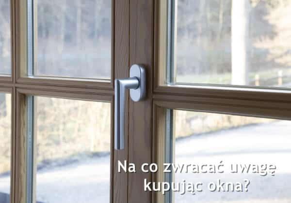 Na co zwrócić uwagę kupując okna w Katowicach?